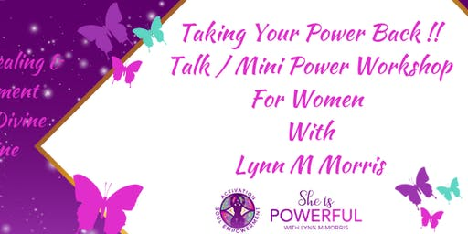 Taking Your Power Back For WOMEN Talk & Mini Workshop FREE TO ATTEND
