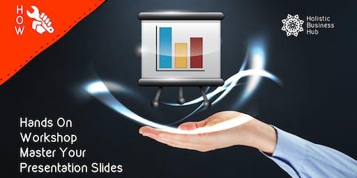 Master Your Presentation Slides - HOW (Hands On Workshop)