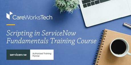 7.30-8.1 Scripting in ServiceNow Fundamentals Training at CareWorks Tech tickets