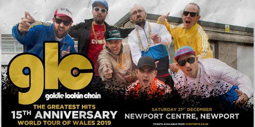 Goldie Lookin' Chain: The Greatest Hits 15th Anniversary World Tour of Wales (Newport Centre, Newport)