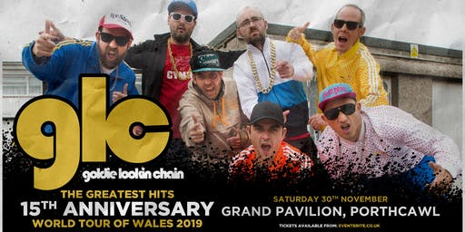 Goldie Lookin' Chain: The Greatest Hits 15th Anniversary World Tour of Wales (Grand Pavillion, Porthcawl)