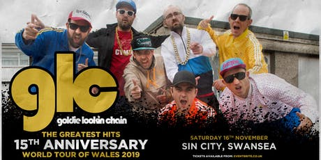Goldie Lookin' Chain: The Greatest Hits 15th Anniversary World Tour of Wales (Sin City, Swansea) tickets
