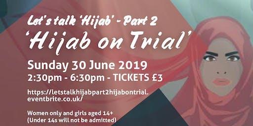 Let's Talk Hijab   -  Part 2 'Hijab on Trial'