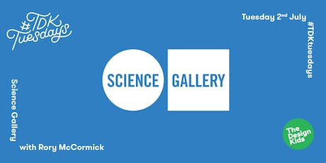 #TDKtuesdays with Science Gallery Dublin & Rory McCormick tickets