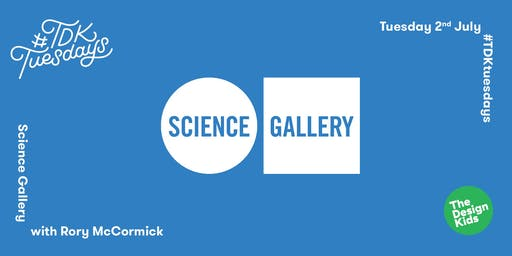 #TDKtuesdays with Science Gallery Dublin & Rory McCormick