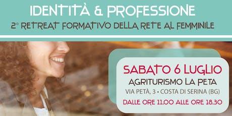 Identità e professione - 2° retreat della Rete al Femminile di Bergamo biglietti