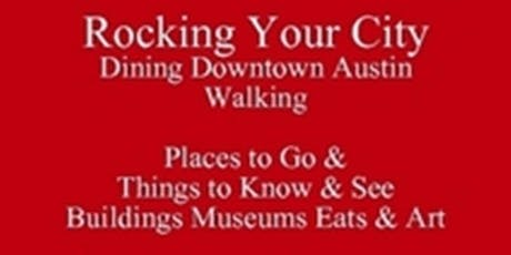 Rocking Dining Downtown Austin Walking Buildings Museums Eats & Art New to Austin or Visiting Book Tour of Places to Go & Things to Know & See 512 821-2699 University Etiquette tickets