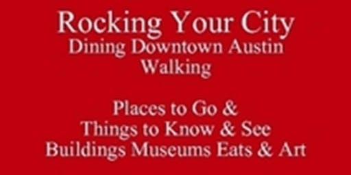 Rocking Dining Downtown Austin Walking Buildings Museums Eats & Art New to Austin or Visiting Book Tour of Places to Go & Things to Know & See 512 821-2699 University Etiquette