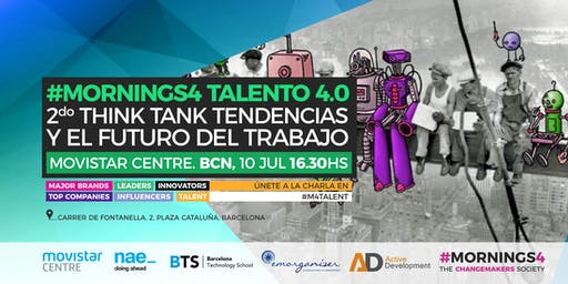 2do Think Tank Tendencias y el Futuro del Trabajo. #Mornings4 Talento 4.0 Barcelona
