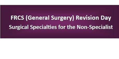 FRCS (General Surgery) Revision Day:  Surgical Specialities for the Non-Specialist tickets