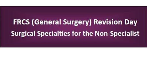 FRCS (General Surgery) Revision Day:  Surgical Specialities for the Non-Specialist
