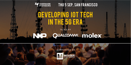 Developing IoT Tech in the 5G Era - Talks by Qualcomm, NXP and Molex tickets