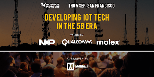 Developing IoT Tech in the 5G Era - Talks by Qualcomm, NXP and Molex
