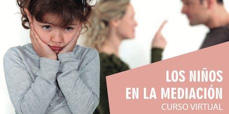 LOS NIÑOS EN LA MEDIACIÓN (Curso Virtual) - 2º Edición - entradas