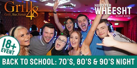 Back to School Silent Disco: 70s,80s,90s Night at Grill48 (18+) tickets