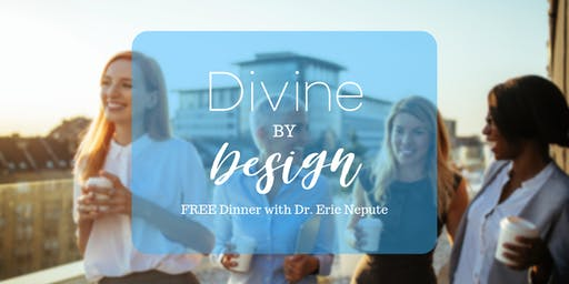 Divine by Design | FREE Dinner with Dr. Eric Nepute