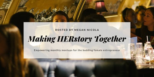 Making HERStory Together - Empowering Female Entrepreneur Meetups