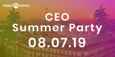 CEO SUMMER PARTY 2019 by France Digitale billets