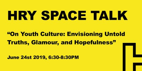 HRY SPACE Talk: Youth Culture, Untold Truths, Glamour, and Hopefulness tickets