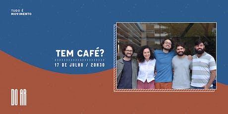 DO AR apresenta Tem Café? ingressos