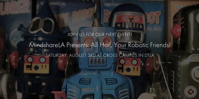 MindshareLA: All Hail, Your Robotic Friends!