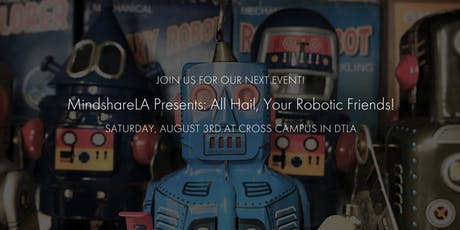 MindshareLA: All Hail, Your Robotic Friends! tickets