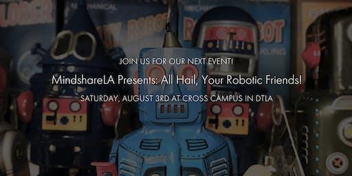MindshareLA: All Hail, Your Robotic Friends!