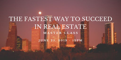 The Fastest way to Succeed in Real Estate - Master Class