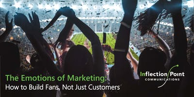 The Emotions of Marketing: How to Build Fans, Not Just Customers
