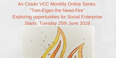 "An Cosán VCC Online Series exploring opportunities for Social Enterprise: ""Tein-Eigen the Need-Fire"" tickets"