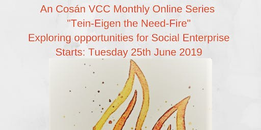 "An Cosán VCC Online Series exploring opportunities for Social Enterprise: ""Tein-Eigen the Need-Fire"""