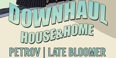 DOWNHAUL w/ HOUSE & HOME, LATE BLOOMER & PETROV at The Milestone on 7/27/19