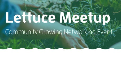 Lettuce Meetup: Community Growing Networking Event
