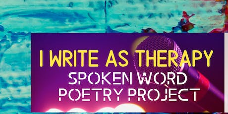 """I WRITE AS THERAPY"" SPOKEN WORD POETRY PROJECT  tickets"