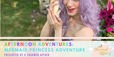Afternoon Adventures: Mermaid Princess Adventure tickets