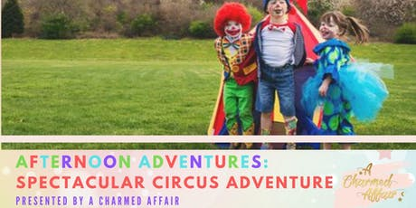 Afternoon Adventures: Spectacular Circus Adventure tickets