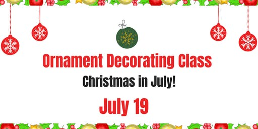 Ornament Decorating - Christmas in July