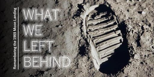 What We Left Behind : Remembering the 1969 Moon Landing