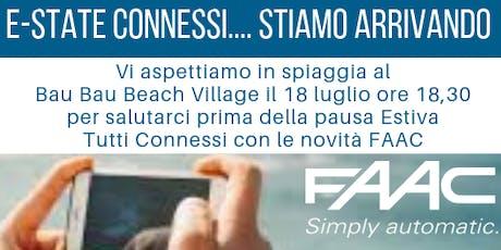 E-STATE CONNESSI FAAC...... STIAMO ARRIVANDO!!!!! biglietti