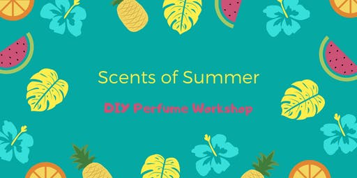 Scents of Summer - DIY Perfume Workshop