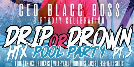 #DripOrDrownHtx Pt.3 (Ceo Blacc Bo$$ Bday Bash) tickets