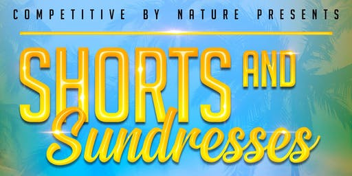 Competitive By Nature presents Shorts and Sundresses Brunch/ Day Party