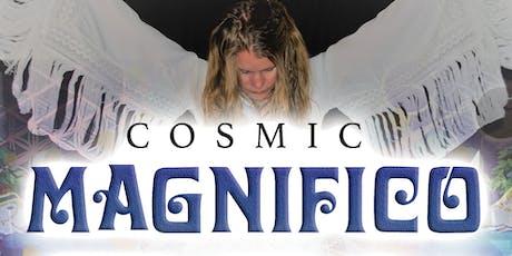 Cosmic Magnifico tickets