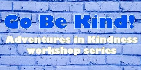 Go Be Kind! Adventures in Kindness Workshop Series tickets