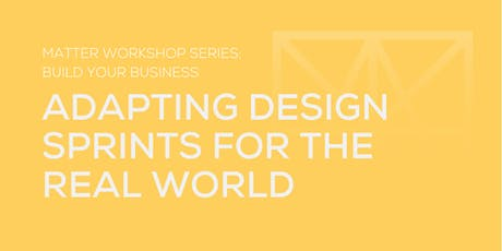 MATTER Workshop: Adapting Design Sprints for the Real World tickets