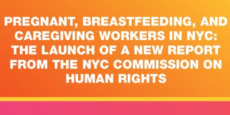 Pregnant, Breastfeeding, and Caregiving Workers: A New Report from NYCCHR tickets