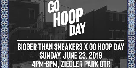 """2019 Bigger Than Sneakers """"Go Hoop Day"""" tickets"""