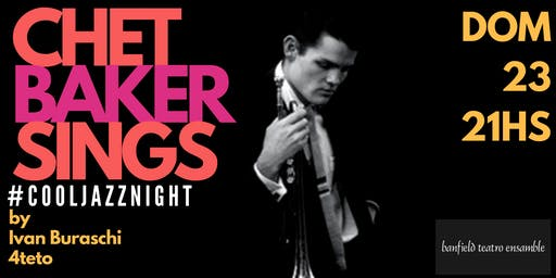 Chet Baker Sings BA #CoolJazzNight En Banfield Teatro Ensamble