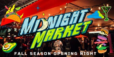 Midnight Market- Opening Night Fall Season