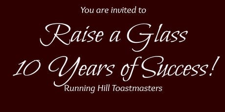 Raise a glass - 10 Years of Success!! Running Hill Toastmasters Anniversary tickets